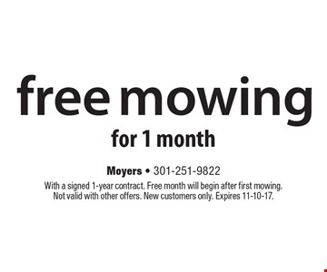 Free mowing for 1 month. With a signed 1-year contract. Free month will begin after first mowing. Not valid with other offers. New customers only. Expires 11-10-17.