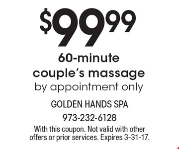 $99.99 60-minute couple's massage by appointment only. With this coupon. Not valid with other offers or prior services. Expires 3-31-17.