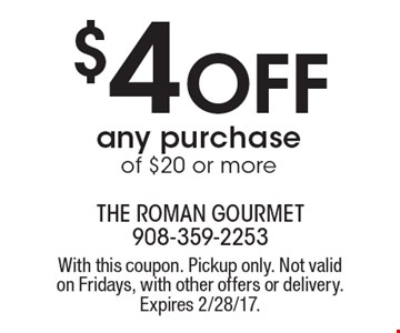 $4 off any purchase of $20 or more. With this coupon. Pickup only. Not valid on Fridays, with other offers or delivery. Expires 2/28/17.