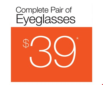Complete Pair of Eyeglasses $39. Frames from select group with single-vision lenses. Offers cannot be combined with insurance. See store for details. Other restrictions may apply. Limited time offer.