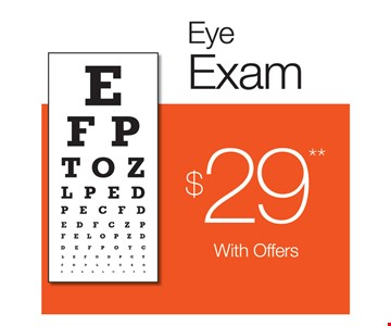 Eye Exam $29. With purchase of complete pair of eyeglasses, or an annual supply of contact lenses. Contact lens exam additional. Offers cannot be combined with insurance. See store for details. Other restrictions may apply. Limited time offer.