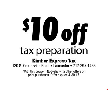 $10 off tax preparation. With this coupon. Not valid with other offers or prior purchases. Offer expires 4-30-17.
