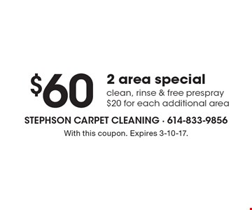 $60 2 area special. Clean, rinse & free prespray. $20 for each additional area. With this coupon. Expires 3-10-17.
