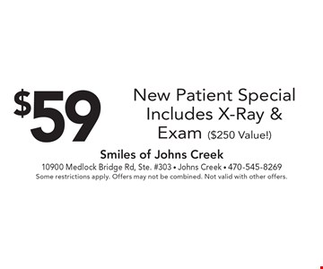 $59 New Patient Special Includes X-Ray & Exam ($250 Value!). Some restrictions apply. Offers may not be combined. Not valid with other offers.