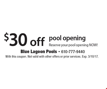 $30off pool opening. Reserve your pool opening NOW! With this coupon. Not valid with other offers or prior services. Exp. 3/10/17.