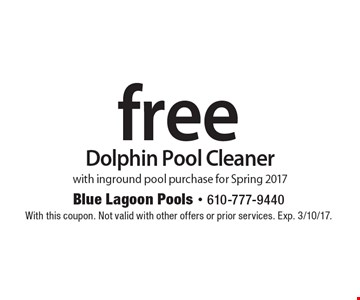 Free Dolphin Pool Cleaner. With inground pool purchase for Spring 2017. With this coupon. Not valid with other offers or prior services. Exp. 3/10/17.