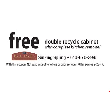free double recycle cabinet with complete kitchen remodel. With this coupon. Not valid with other offers or prior services. Offer expires 2-28-17.