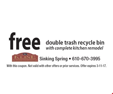 Free double trash recycle bin with complete kitchen remodel. With this coupon. Not valid with other offers or prior services. Offer expires 3-11-17.