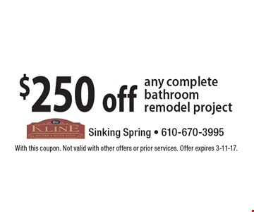 $250 off any complete bathroom remodel project. With this coupon. Not valid with other offers or prior services. Offer expires 3-11-17.