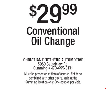 $29.99 Conventional Oil Change. Must be presented at time of service. Not to be combined with other offers. Valid at the Cumming location only. One coupon per visit.