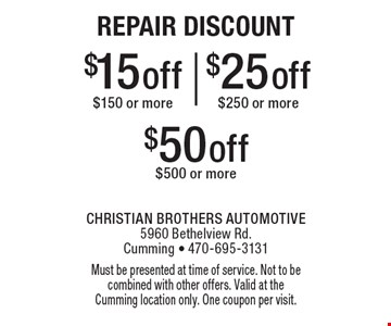 Repair Discount. $15 off purchase of $150 or more, $25 off purchase of $250 or more OR $50 off purchase of $500 or more. Must be presented at time of service. Not to be combined with other offers. Valid at the Cumming location only. One coupon per visit.