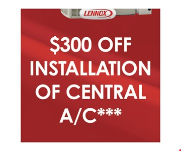 $300 Off Installation Of Central A/C***