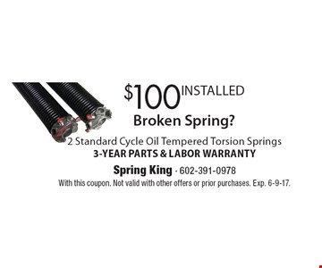 Broken Spring? $100 INSTALLED 2 Standard Cycle Oil Tempered Torsion Springs3-YEAR PARTS & LABOR WARRANTY. With this coupon. Not valid with other offers or prior purchases. Exp. 6-9-17.