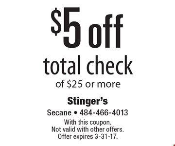 $5 off total check of $25 or more. With this coupon. Not valid with other offers. Offer expires 3-31-17.