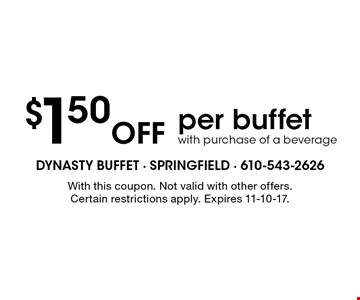 $1.50 Off per buffet with purchase of a beverage. With this coupon. Not valid with other offers. Certain restrictions apply. Expires 11-10-17.