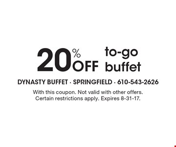 20% Off to-go buffet. With this coupon. Not valid with other offers. Certain restrictions apply. Expires 8-31-17.
