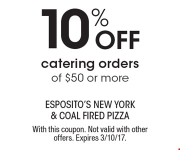 10% Off catering orders of $50 or more. With this coupon. Not valid with other offers. Expires 3/10/17.