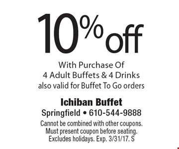10% off With Purchase Of 4 Adult Buffets & 4 Drinks also valid for Buffet To Go orders. Cannot be combined with other coupons. Must present coupon before seating. Excludes holidays. Exp. 2/10/17. S