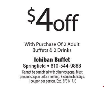 $4 off With Purchase Of 2 Adult Buffets & 2 Drinks. Cannot be combined with other coupons. Must present coupon before seating. Excludes holidays. 1 coupon per person. Exp. 8/31/17. S