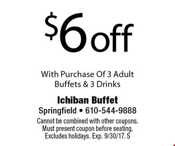 $6 off With Purchase Of 3 Adult Buffets & 3 Drinks. Cannot be combined with other coupons. Must present coupon before seating. Excludes holidays. Exp. 9/30/17. S