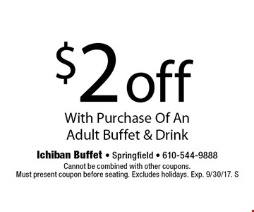 $2 off With Purchase Of An Adult Buffet & Drink. Cannot be combined with other coupons.Must present coupon before seating. Excludes holidays. Exp. 9/30/17. S