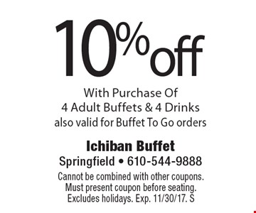 10% off With Purchase Of 4 Adult Buffets & 4 Drinks also valid for Buffet To Go orders. Cannot be combined with other coupons. Must present coupon before seating. Excludes holidays. Exp. 11/30/17. S