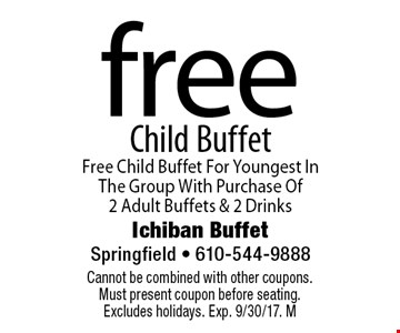 Free Child Buffet. Free Child Buffet For Youngest In The Group With Purchase Of 2 Adult Buffets & 2 Drinks. Cannot be combined with other coupons. Must present coupon before seating. Excludes holidays. Exp. 9/30/17. M