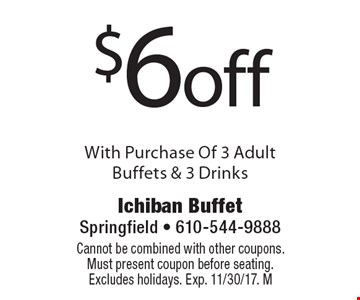 $6off with purchase of 3 adult buffets & 3 drinks. Cannot be combined with other coupons. Must present coupon before seating. Excludes holidays. Exp. 11/30/17. M