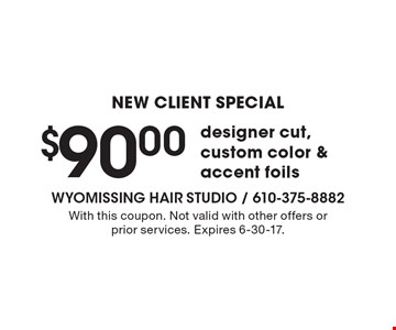 NEW CLIENT SPECIAL $90.00 designer cut, custom color & accent foils. With this coupon. Not valid with other offers or prior services. Expires 6-30-17.