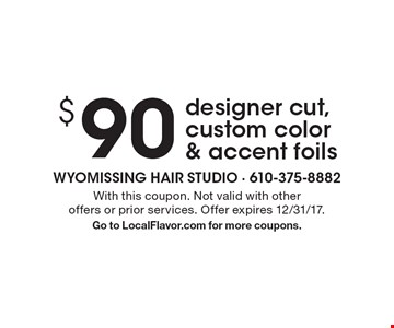 $90 designer cut, custom color & accent foils. With this coupon. Not valid with other offers or prior services. Offer expires 12/31/17. Go to LocalFlavor.com for more coupons.