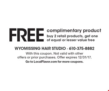 free complimentary productbuy 2 retail products, get one of equal or lesser value free. With this coupon. Not valid with other offers or prior purchases. Offer expires 12/31/17. Go to LocalFlavor.com for more coupons.