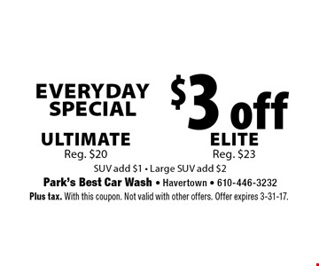 Everyday Special $3 off Ultimate Reg. $20. Elite Reg. $23 . SUV add $1 - Large SUV add $2. Plus tax. With this coupon. Not valid with other offers. Offer expires 3-31-17.