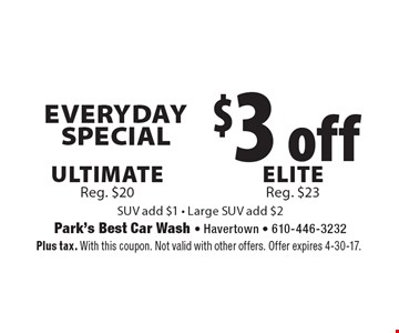Everyday Special $3 off Ultimate Reg. $20 OR Elite Reg. $23. SUV add $1. Large SUV add $2. Plus tax. With this coupon. Not valid with other offers. Offer expires 4-30-17.