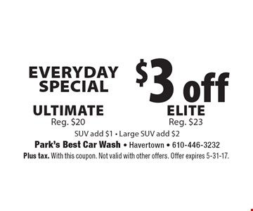 Everyday Special $3 off Ultimate (Reg. $20) or Elite (Reg. $23). Park's Best Car Wash. SUV add $1. Large SUV add $2. Plus tax. With this coupon. Not valid with other offers. Offer expires 5-31-17.