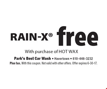 Free Rain-X With purchase of hot wax. Plus tax. With this coupon. Not valid with other offers. Offer expires 6-30-17.