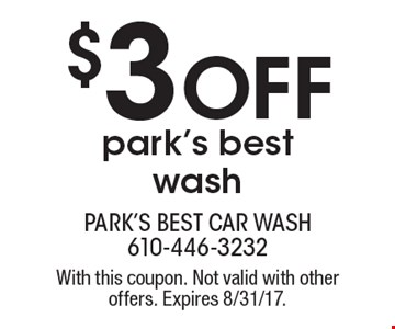 $3 Off park's best wash. With this coupon. Not valid with other offers. Expires 8/31/17.