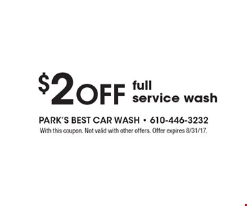 $2 Off full service wash. With this coupon. Not valid with other offers. Offer expires 8/31/17.