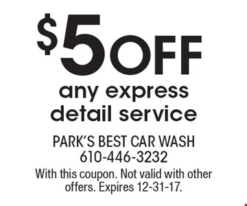 $5 off any express detail service. With this coupon. Not valid with other offers. Expires 12-31-17.