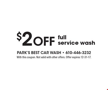 $2 off full service wash. With this coupon. Not valid with other offers. Offer expires 12-31-17.