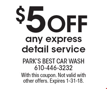 $5 Off any express detail service. With this coupon. Not valid with other offers. Expires 1-31-18.