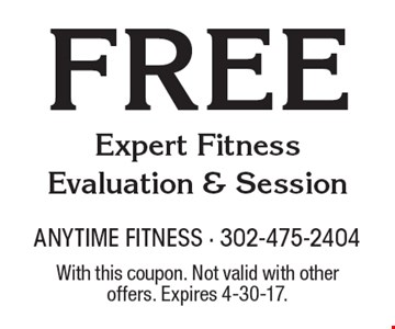 Free Expert Fitness Evaluation & Session. With this coupon. Not valid with other offers. Expires 4-30-17.