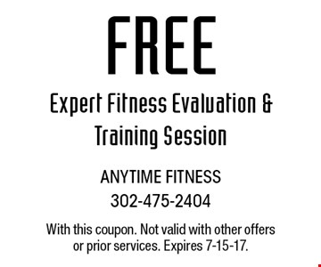 Free Expert Fitness Evaluation & Training Session. With this coupon. Not valid with other offers or prior services. Expires 7-15-17.