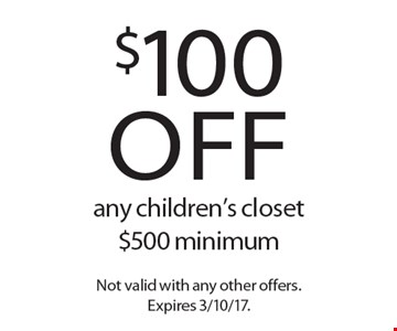 $100 off any children's closet $500 minimum. Not valid with any other offers. Expires 3/10/17.