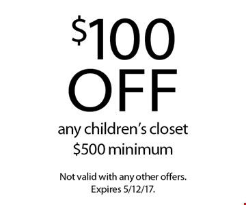 $100 off any children's closet $500 minimum. Not valid with any other offers. Expires 5/12/17.
