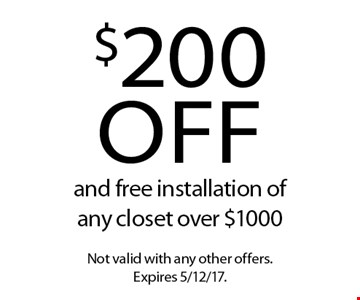 $200 off and free installation of any closet over $1000. Not valid with any other offers. Expires 5/12/17.