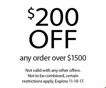 $200 off any order over $1500. Not valid with any other offers. Not to be combined, certain restrictions apply. Expires 11-10-17.