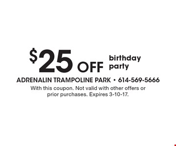 $25 off birthday party. With this coupon. Not valid with other offers or prior purchases. Expires 3-10-17.