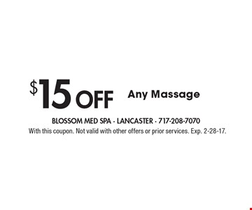 $15 Off Any Massage. With this coupon. Not valid with other offers or prior services. Exp. 2-28-17.