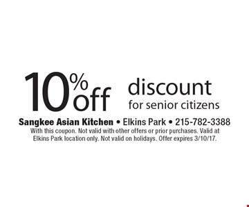 10% off discount for senior citizens. With this coupon. Not valid with other offers or prior purchases. Valid at Elkins Park location only. Not valid on holidays. Offer expires 3/10/17.