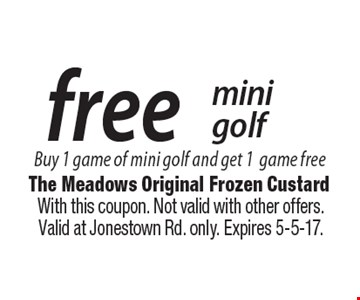 Free mini golf. Buy 1 game of mini golf and get 1 game free. With this coupon. Not valid with other offers. Valid at Jonestown Rd. only. Expires 5-5-17.
